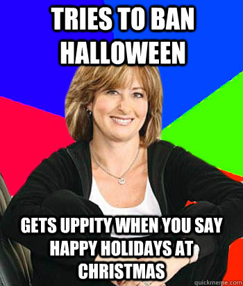 tries to ban halloween gets uppity when you say happy holida - Sheltering Suburban Mom