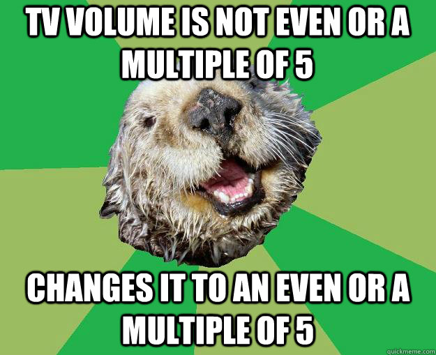 tv volume is not even or a multiple of 5 changes it to an ev - OCD Otter