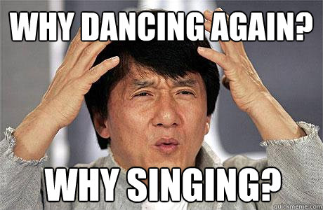 why dancing again why singing  - EPIC JACKIE CHAN