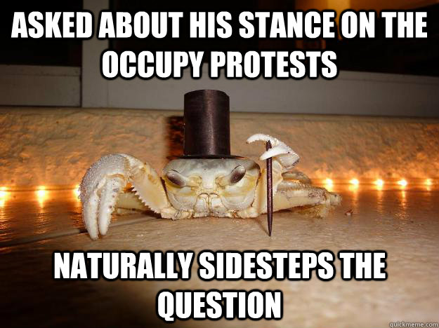 asked about his stance on the occupy protests naturally side - Fancy Crab