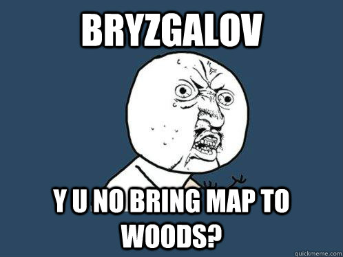 bryzgalov y u no bring map to woods - Y U No
