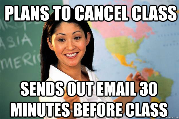 plans to cancel class sends out email 30 minutes before clas - Unhelpful High School Teacher