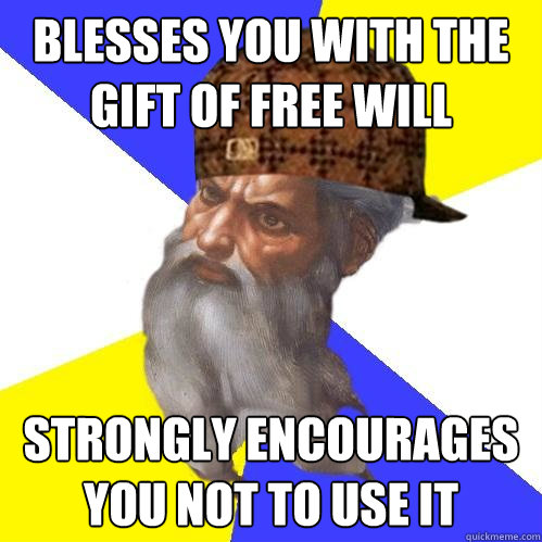 blesses you with the gift of free will strongly encourages y - Scumbag Advice God