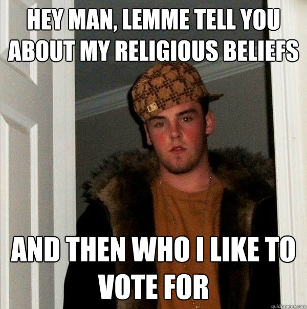 hey man lemme tell you about my religious beliefs and then  - Scumbag Steve