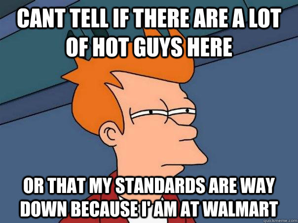 cant tell if there are a lot of hot guys here or that my sta - Futurama Fry