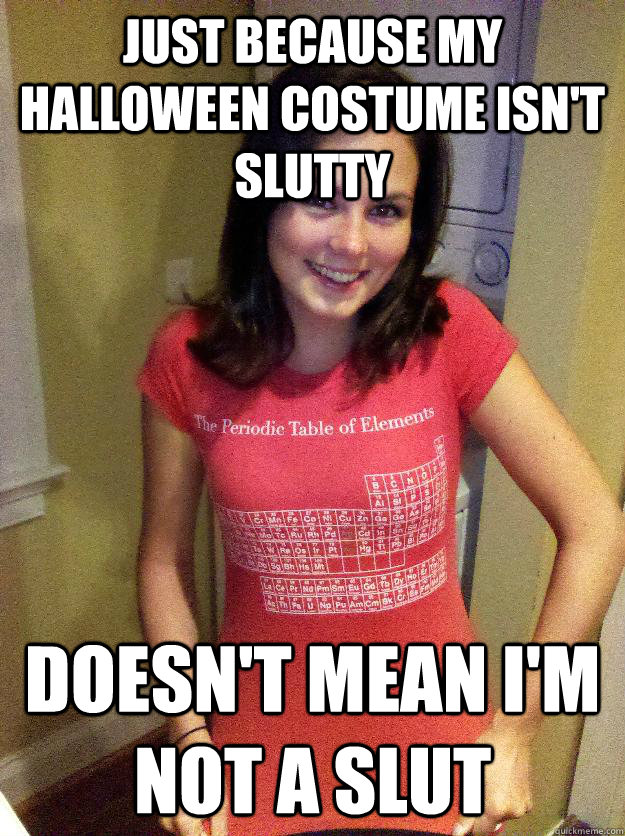 just because my halloween costume isnt slutty doesnt mean  - Needy Reddit Girl