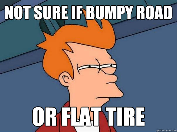 not sure if bumpy road or flat tire - Futurama Fry