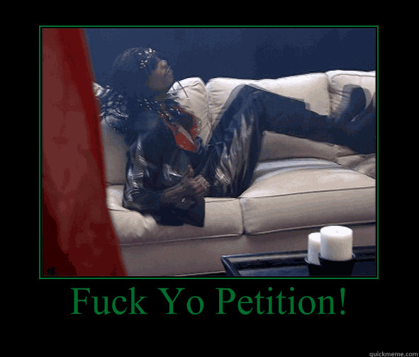 fuck yo petition  - Motivational Poster