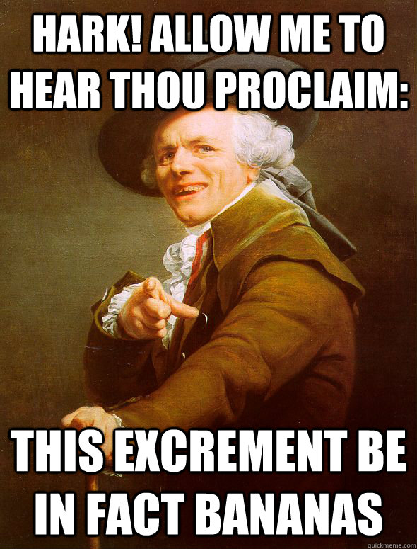 hark allow me to hear thou proclaim this excrement be in f - Joseph Ducreux