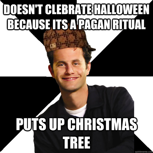 doesnt clebrate halloween because its a pagan ritual puts u - Scumbag Christian