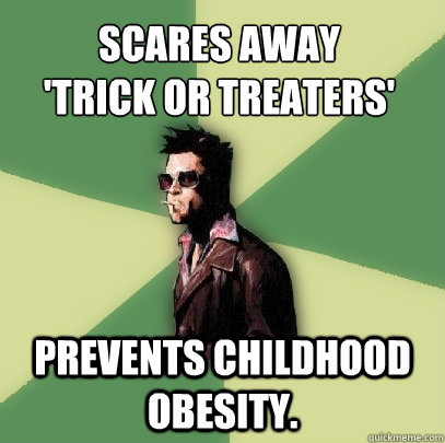 scares away trick or treaters prevents childhood obesity - Helpful Tyler Durden