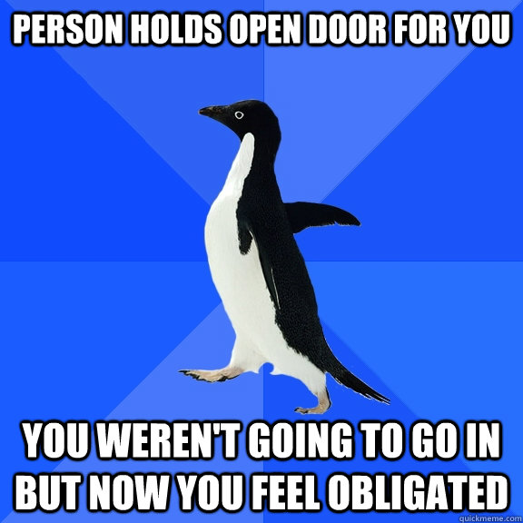 person holds open door for you you werent going to go in bu - Socially Awkward Penguin
