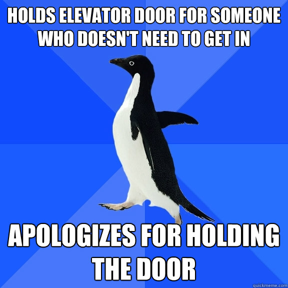 holds elevator door for someone who doesnt need to get in a - Socially Awkward Penguin