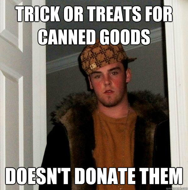 trick or treats for canned goods doesnt donate them - Scumbag Steve