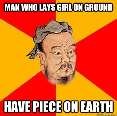 man who lays girl on ground have piece on earth - Confucius says