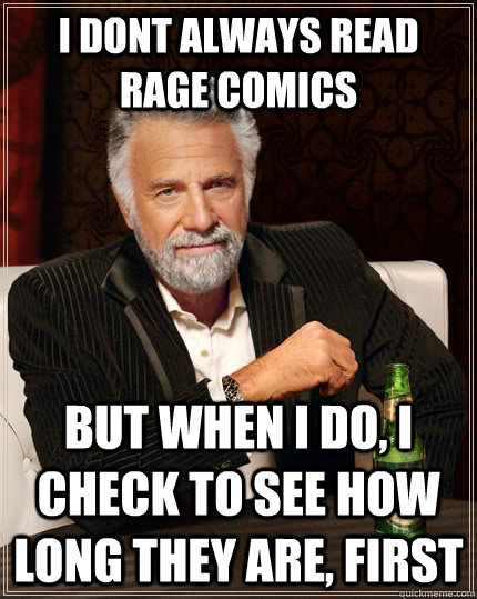 i dont always read rage comics but when i do i check to see - The Most Interesting Man In The World
