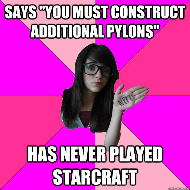 says you must construct additional pylons has never played - Idiot Nerd Girl