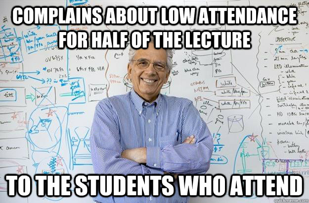 complains about low attendance for half of the lecture to th - Engineering Professor