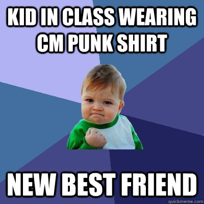kid in class wearing cm punk shirt new best friend - Success Kid