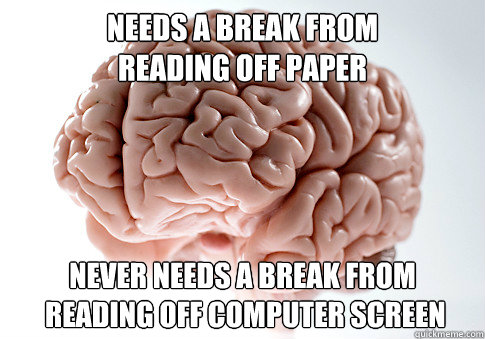 needs a break from reading off paper never needs a break fr - Scumbag Brain