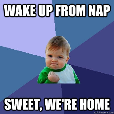 wake up from nap sweet were home - Success Kid
