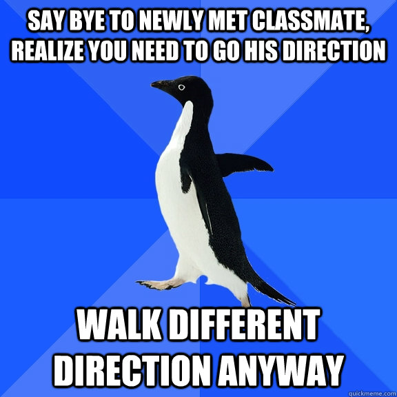 say bye to newly met classmate realize you need to go his d - Socially Awkward Penguin