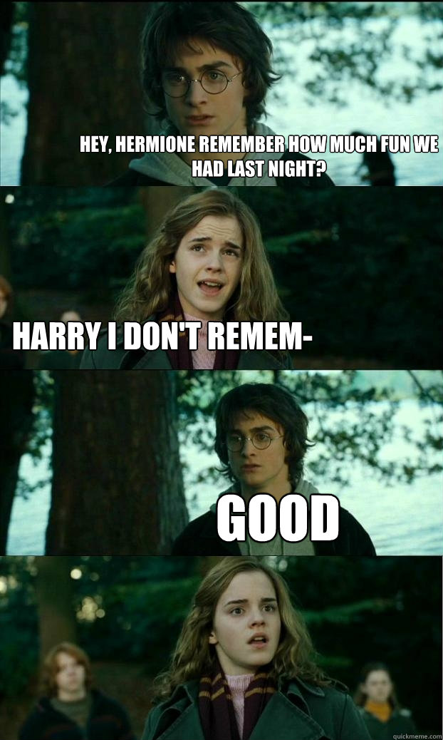 hey hermione remember how much fun we had last night harry - Horny Harry