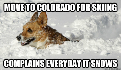 move to colorado for skiing complains everyday it snows - non native colorado people 1