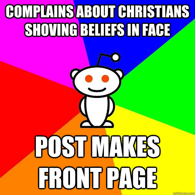 complains about christians shoving beliefs in face post make - Reddit Alien