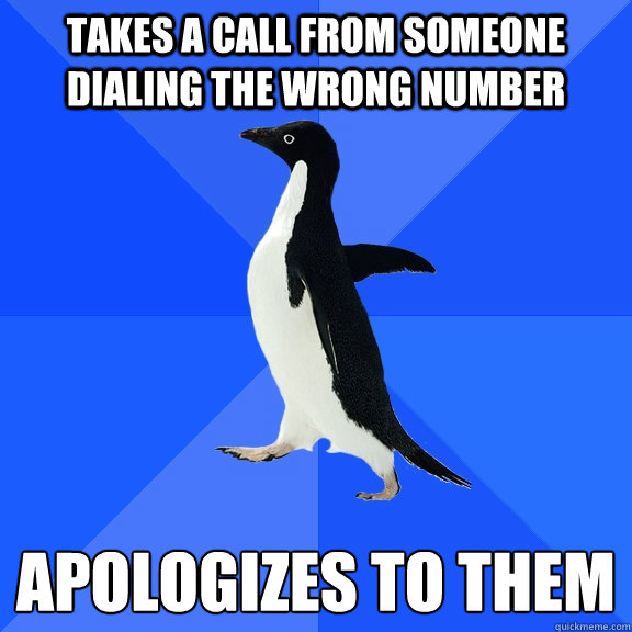 takes a call from someone dialing the wrong number apologize - Socially Awkward Penguin