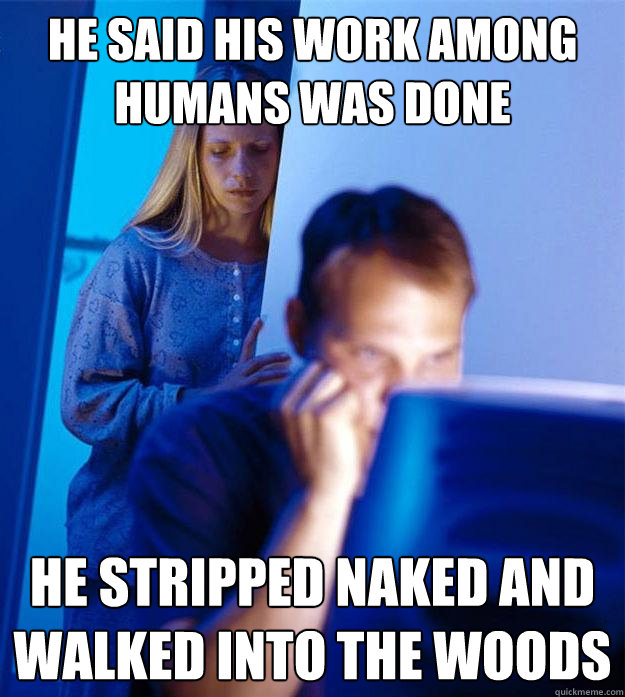 he said his work among humans was done he stripped naked and - Redditors Wife
