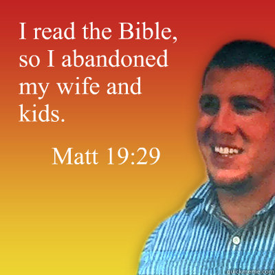 i read the bible so i abandoned my wife and kids matt 192 - Proud Atheist