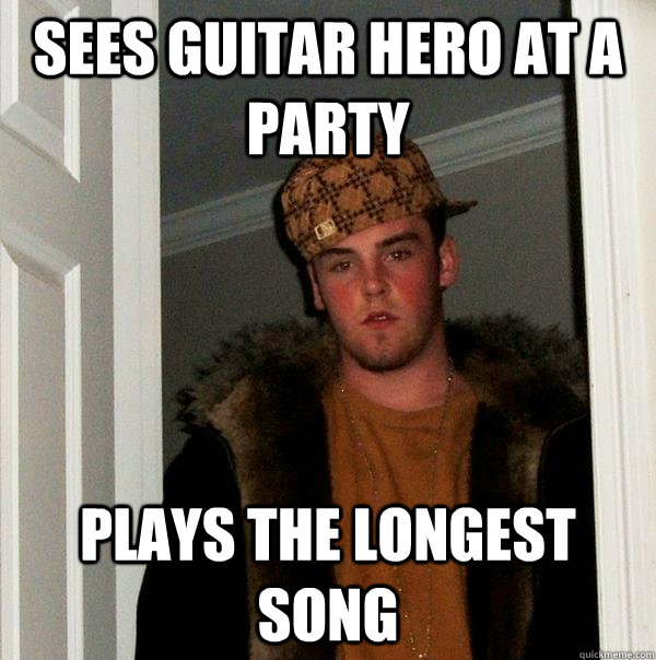 sees guitar hero at a party plays the longest song - Scumbag Steve