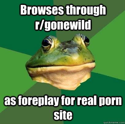 browses through rgonewild as foreplay for real porn site - Foul Bachelor Frog