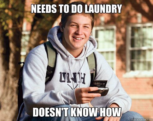needs to do laundry doesnt know how - College Freshman