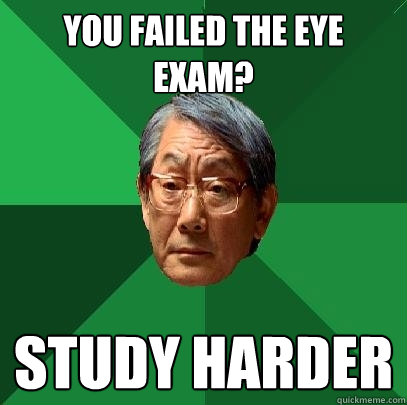 you failed the eye exam study harder - High Expectations Asian Father
