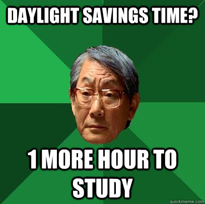 daylight savings time 1 more hour to study - High Expectations Asian Father