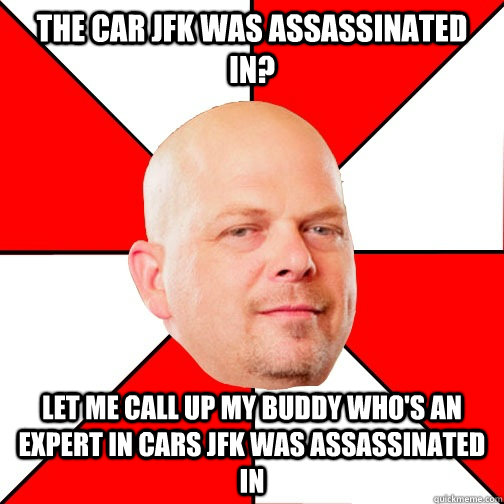 the car jfk was assassinated in let me call up my buddy who - Pawn Star
