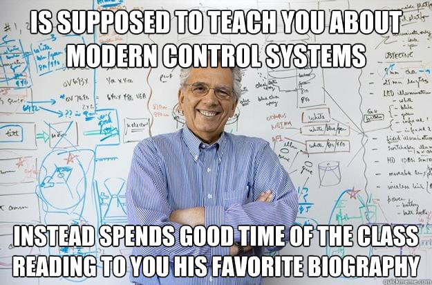 is supposed to teach you about modern control systems instea - Engineering Professor