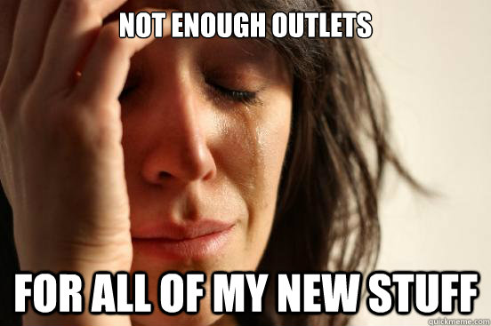 not enough outlets for all of my new stuff - First World Problems