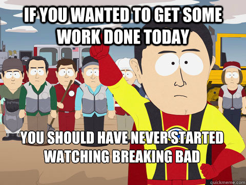if you wanted to get some work done today you should have ne - Captain Hindsight