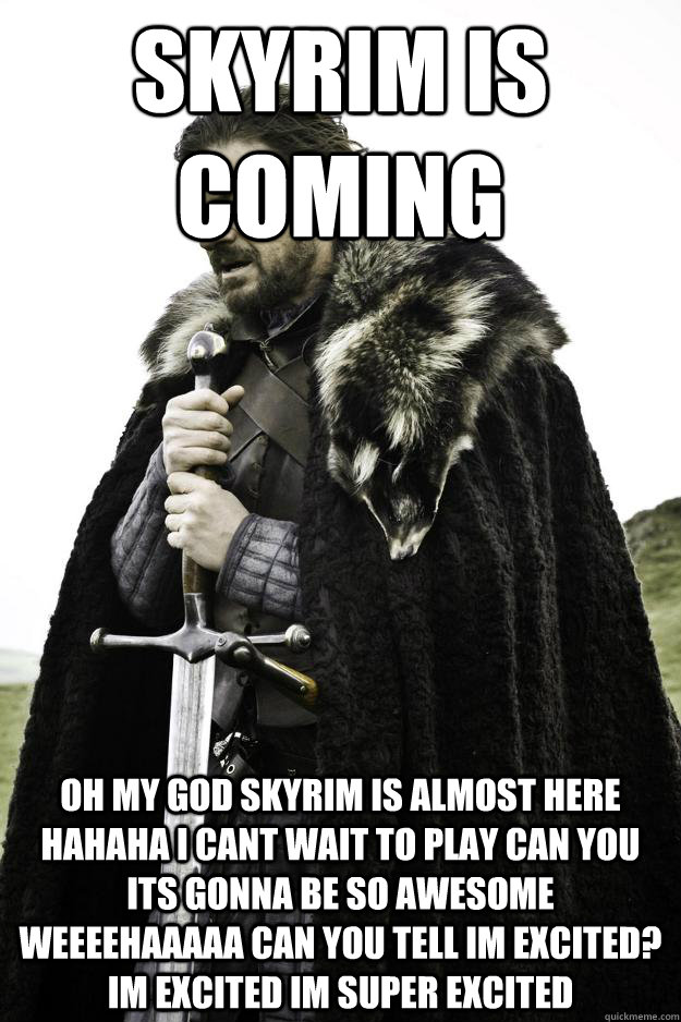 skyrim is coming oh my god skyrim is almost here hahaha i ca - Winter is coming