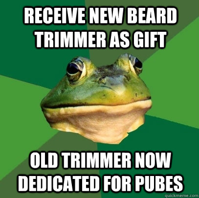 receive new beard trimmer as gift old trimmer now dedicated - Foul Bachelor Frog