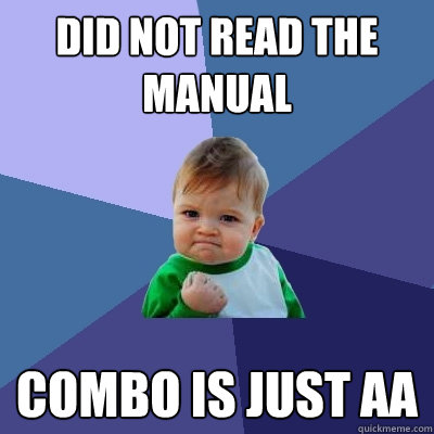 did not read the manual combo is just aa - Success Kid