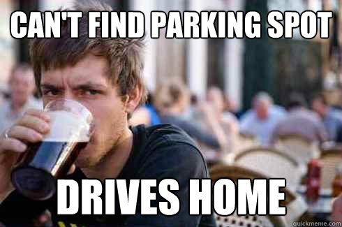 cant find parking spot drives home - Lazy College Senior