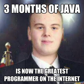 3 months of java is now the greatest programmer on the inter - quinc