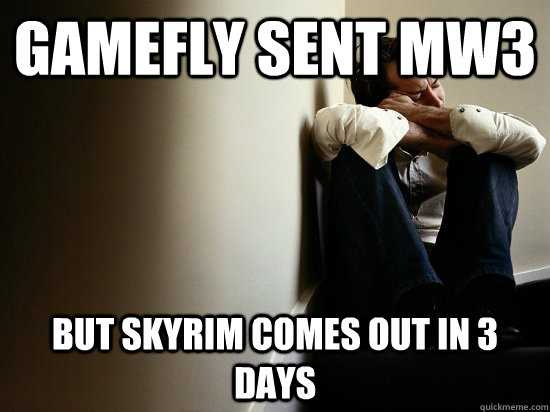gamefly sent mw3 but skyrim comes out in 3 days - First World Guy Problems