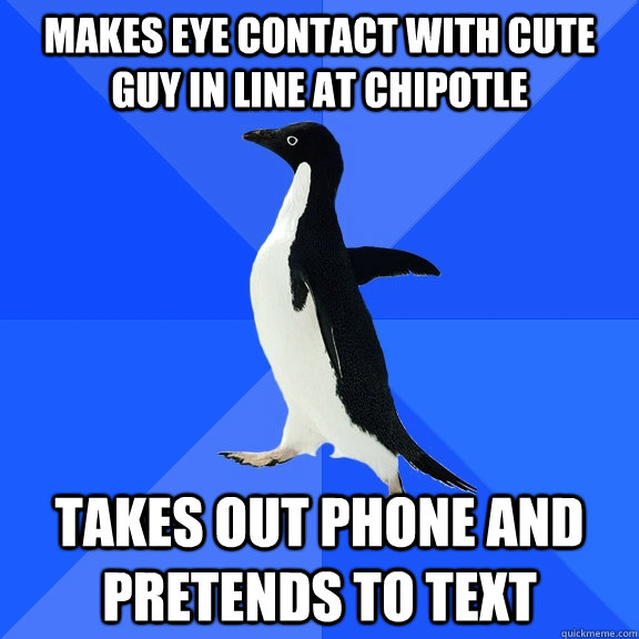 makes eye contact with cute guy in line at chipotle takes ou - Socially Awkward Penguin