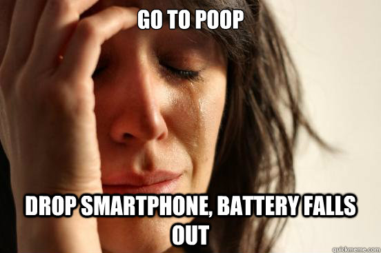 go to poop drop smartphone battery falls out - First World Problems