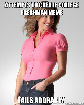 attempts to create college freshman meme fails adorably - Oblivious Suburban Mom